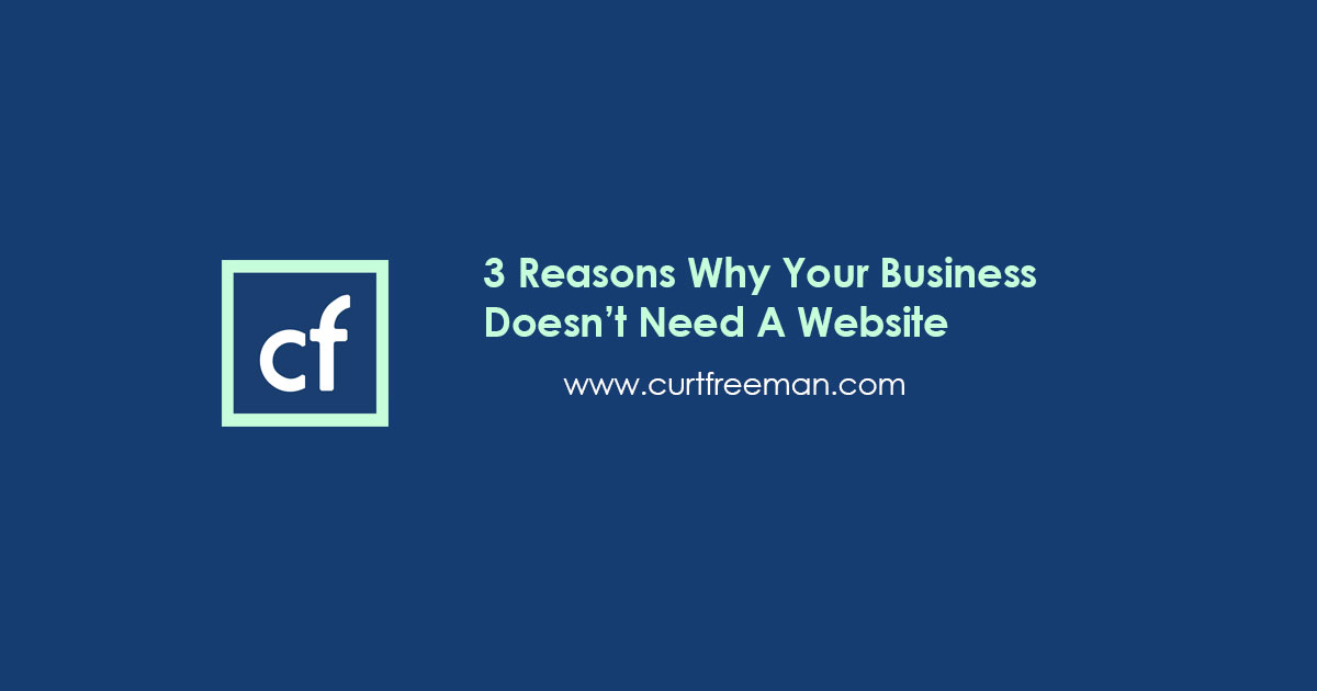 3 Reasons Why Your Business Doesn't Need A Website