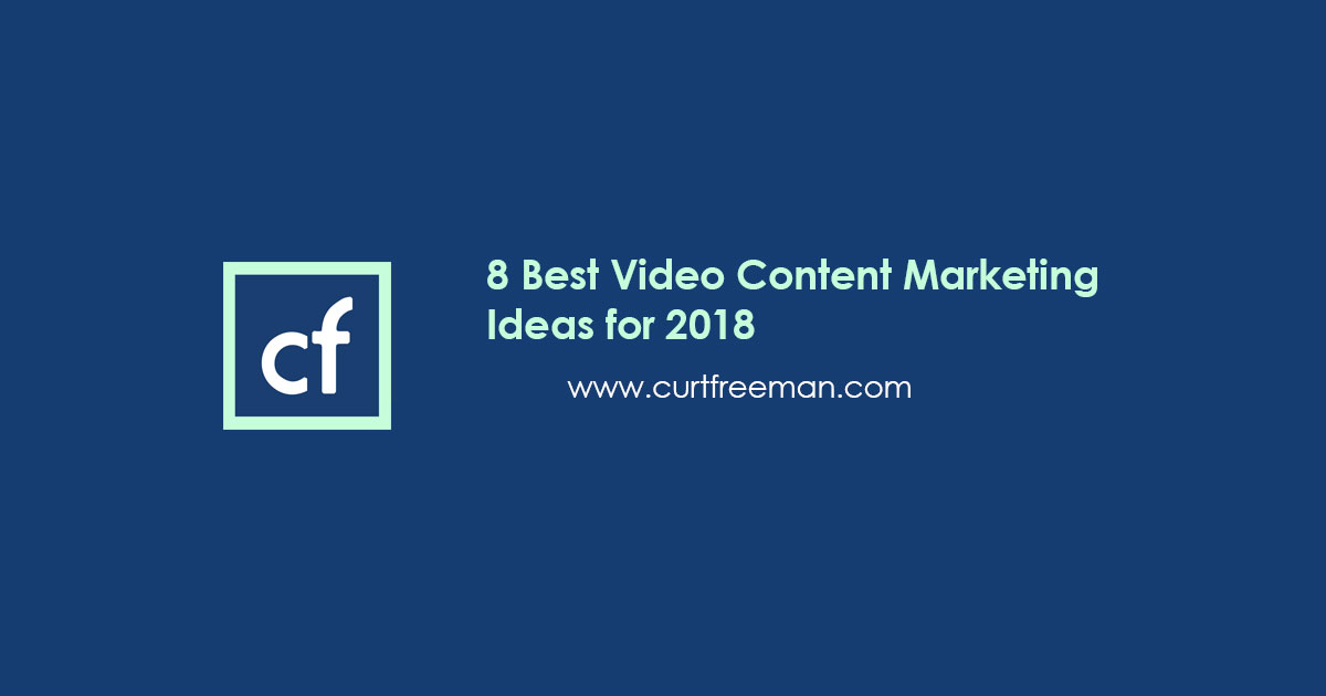 8 Best Video Content Marketing Ideas for 2018