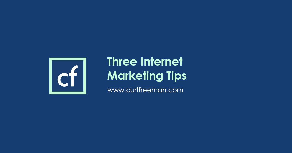 Three Internet Marketing Tips
