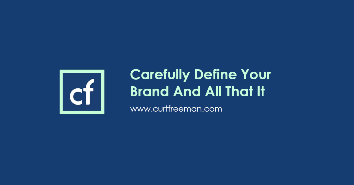 Carefully Define Your Brand And All That It Represents