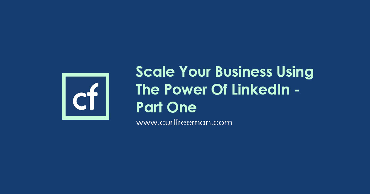 Scale Your Business Using The Power Of LinkedIn - Part One