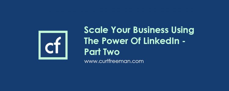 Scale Your Business Using The Power Of LinkedIn Part Two